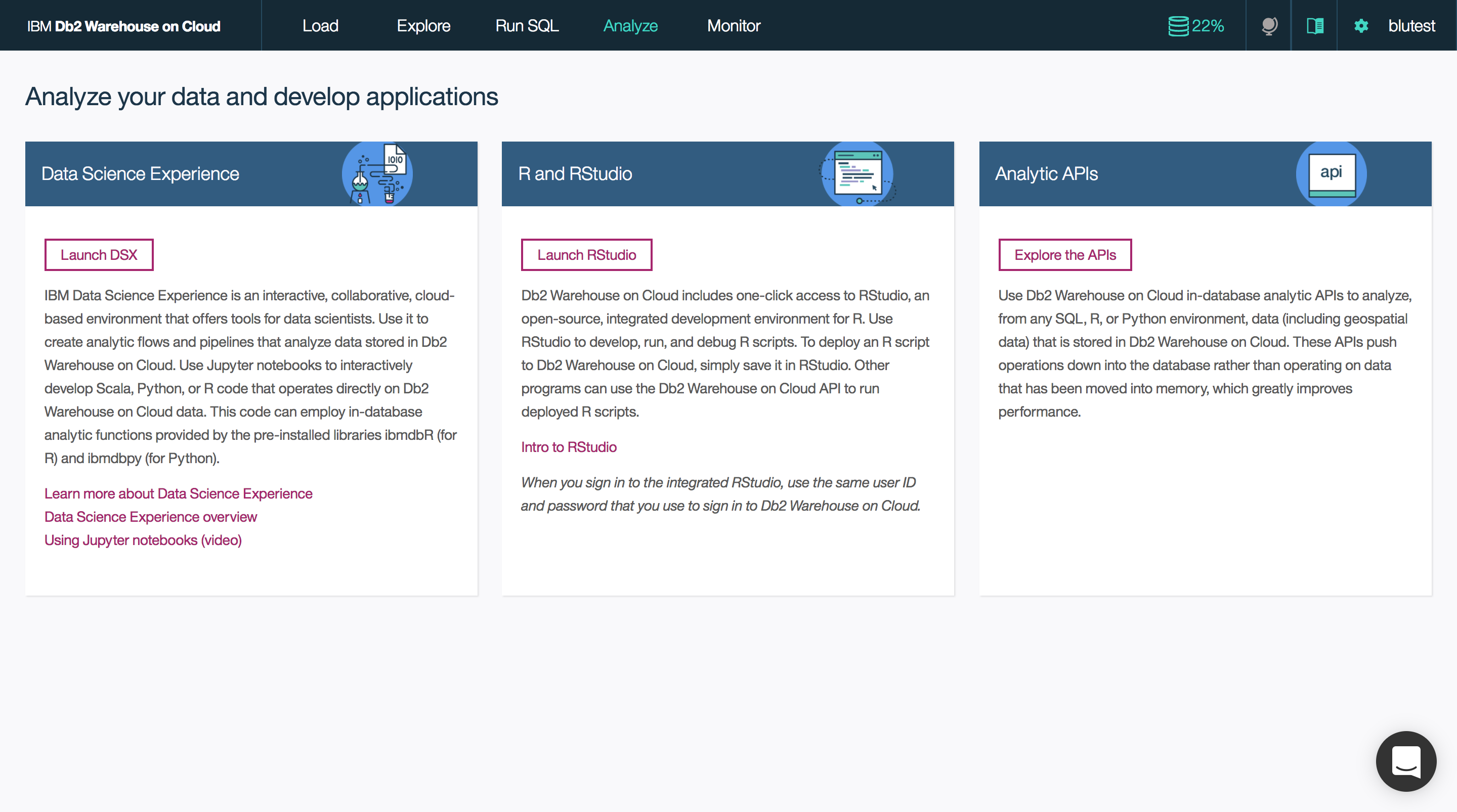 Easily connect tools like IBM Data Science Experience or use the built-in RStudio environment to analyze your data, or use in-database analytic APIs to improve performance of data analysis.